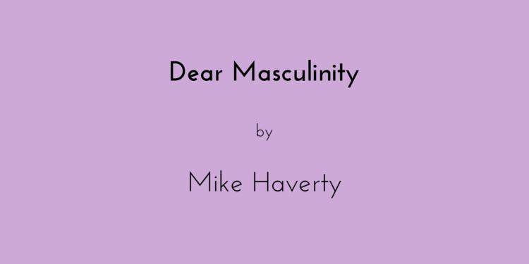 Dear Masculinity